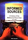img - for Informed sources: a history of the Melbourne Press Club 1971 - 2001 book / textbook / text book