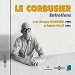 Le Corbusier : Entretiens avec Georges Charensol (1962) et Robert Mallet (1951)    Le Corbusier