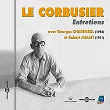 Le Corbusier : Entretiens avec Georges Charensol (1962) et Robert Mallet (1951) Discours Auteur(s) :  Le Corbusier Narrateur(s) :  Le Corbusier