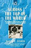 Across the Top of the World: To the North Pole by Sled, Balloon, Airplane and Nuclear Icebreaker (Delta Expedition) (0385312237) by Fisher, David