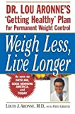 img - for Weigh Less, Live Longer: Dr. Lou Aronne's