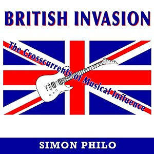 British Invasion: The Crosscurrents of Musical Influence Hörbuch von Simon Philo Gesprochen von: John N Gully