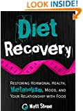 Diet Recovery: Restoring Hormonal Health, Metabolism, Mood, and Your Relationship with Food (Diet Recovery Series Book 1)