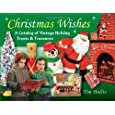 Christmas Wishes: A Catalog of Vintage Holiday Treats & Treasures (Antiques Collectables)