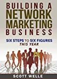 Building A Network Marketing Business: Six Steps to Six Figures This Year (Outperform The Norm Series)