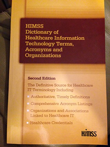 HIMSS Dictionary of Healthcare Information Technology Terms, Acronyms and Organizations, 2nd Edition