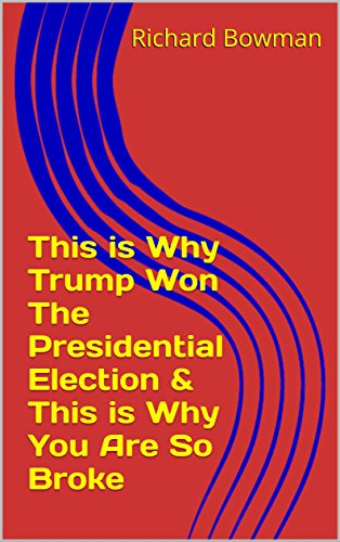 This is Why Trump Won The Presidential Election & This is Why You Are So Broke (How To Win Elections compare prices)