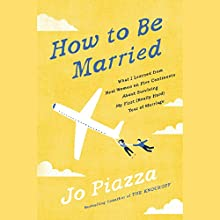 How to Be Married: What I Learned from Real Women on Five Continents About Surviving My First (Really Hard) Year of Marriage | Livre audio Auteur(s) : Jo Piazza Narrateur(s) : Jo Piazza