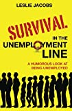 Survival in the Unemployment Line: A humorous look at being unemployed.