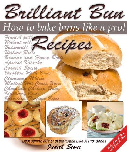 Free Kindle Book : Brilliant Bun Recipes - How to Bake Buns Like A Pro!