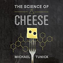 The Science of Cheese Audiobook by Michael H. Tunick Narrated by Dennis Holland
