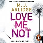 Love Me Not: DI Helen Grace, Book 7 | M J Arlidge