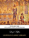 Toward the uplands and later poems