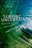 "Andy Clark, ""Surfing Uncertainty: Prediction, Action, and Embodied Mind"" (Oxford UP, 2016)"