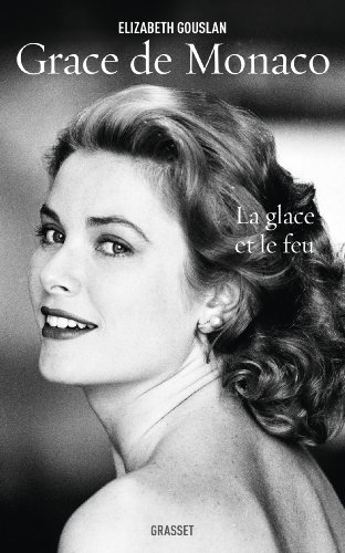 Grace de Monaco : La glace et le feu - biographie (Documents Français)