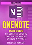 OneNote: OneNote  User Guide – The Definitive Guide  to Learn the Essentials of OneNote in No Time – 2nd Edition