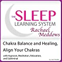 Chakra Balance and Healing, Align Your Chakras: Hypnosis, Meditation and Subliminal - The Sleep Learning System Featuring Rachael Meddows Audiobook by Joel Thielke Narrated by Rachael Meddows