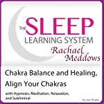 Chakra Balance and Healing, Align Your Chakras: Hypnosis, Meditation and Subliminal - The Sleep Learning System Featuring Rachael Meddows | Joel Thielke