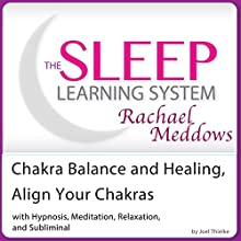Chakra Balance and Healing, Align Your Chakras: Hypnosis, Meditation and Subliminal - The Sleep Learning System Featuring Rachael Meddows | Livre audio Auteur(s) : Joel Thielke Narrateur(s) : Rachael Meddows