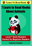 7 Learn to Read Books about Animals - Perfect for Beginner Readers - Kindergarten, Preschool and First Grade (Level 1) includes Sightwords (I Am A Reader)