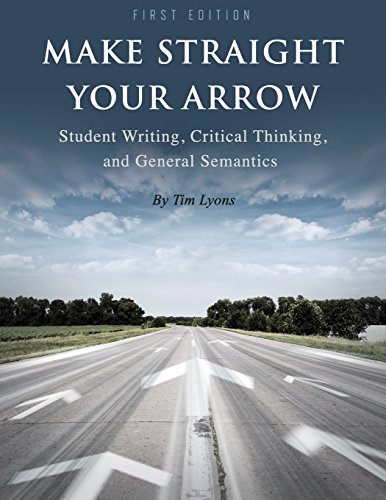 Make Straight Your Arrow: Student Writing, Critical Thinking, and General Semantics