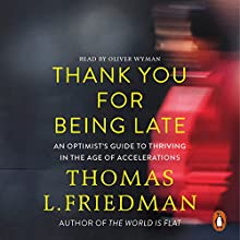 Thank You for Being Late: An Optimist's Guide to Thriving in the Age of Accelerations | Livre audio Auteur(s) : Thomas L. Friedman Narrateur(s) : Oliver Wyman