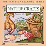 Nature Crafts: Simple Pleasures with Natural Treasures (Tabletop Learning) (0865300984) by Forte, Imogene