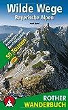 Wilde Wege Bayerische Alpen: 50 Touren zwischen Ammergau und Berchtesgaden. Mit GPS-Daten