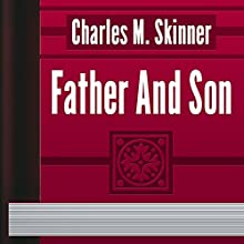 Father And Son (       UNABRIDGED) by Charles Skinner Narrated by Alexander Lobanov
