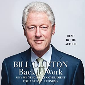 Back to Work: Why We Need Smart Government for a Strong Economy | [Bill Clinton]