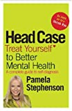 Head Case: Treat Yourself to Better Mental Health (0755317211) by Pamela Stephenson