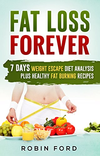 fat-loss-forever-7-days-weight-escape-diet-analysis-plus-healthy-fat-burning-recipes-weight-loss-hac
