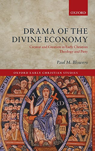 Drama of the Divine Economy: Creator and Creation in Early Christian Theology and Piety (Oxford Early Christian Studies)