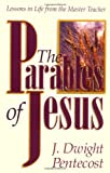 The Parables of Jesus: Lessons in Life from the Master Teacher (0825434580) by Pentecost, J. Dwight