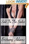 Sold To The Sadist: A BDSM Sadistic O...