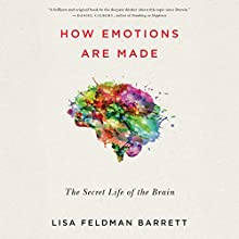 How Emotions Are Made: The Secret Life of the Brain Audiobook by Lisa Feldman Barrett Narrated by Cassandra Campbell
