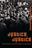 Justice, Justice: School Politics and the Eclipse of Liberalism (History of Schools and Schooling, V. 40)