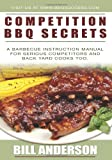 Competition BBQ Secrets: A Barbecue Instruction Manual for Serious Competitors and Back Yard Cooks Too