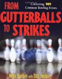 img - for From Gutterballs to Strikes: Correcting 101 Common Bowling Errors 1st edition by Durbin,Mike, Herbst,Dan (1998) Paperback book / textbook / text book