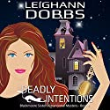 Deadly Intentions: Blackmoore Sisters Cozy Mystery Series Volume 5 (       UNABRIDGED) by Leighann Dobbs Narrated by Hollis McCarthy