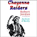 Cheyenne Raiders (       UNABRIDGED) by Robert Jordan writing as Jackson O'Reilly Narrated by Michael Kramer