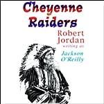 Cheyenne Raiders | Robert Jordan writing as Jackson O'Reilly