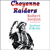 Cheyenne Raiders | [Robert Jordan writing as Jackson O'Reilly]