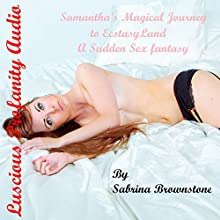 Samantha's Magical Journey to Ecstasy Land: A Sudden Sex Fantasy Audiobook by Sabrina Brownstone Narrated by Sabrina Brownstone