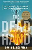 Image of The Dead Hand: The Untold Story of the Cold War Arms Race and Its Dangerous Legacy [Paperback] [2010] (Author) David Hoffman