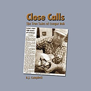 Close Calls: The True Tales of Cougar Bob Audiobook