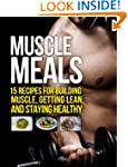 Muscle Meals: 15 Recipes for Building...
