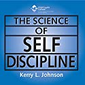 The Science of Self Discipline  by Kerry L. Johnson Narrated by Kerry L. Johnson