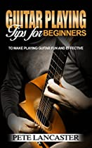 Guitar Playing Tips For Beginners: To Make Playing Guitar Fun & Effective