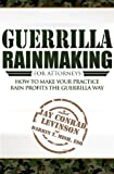 Guerrilla Rainmaking For Attorneys: How To Make Your Practice Rain Profits The Guerrilla Way